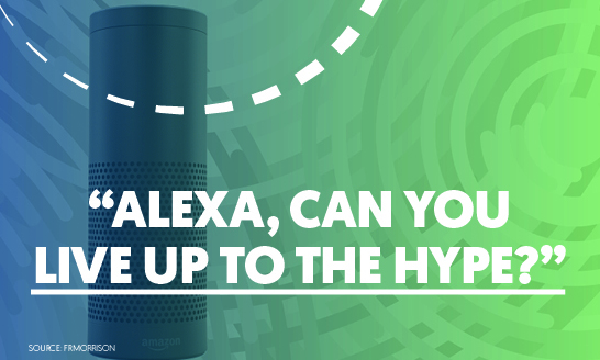 Alexa, Can You Live Up to the Hype?