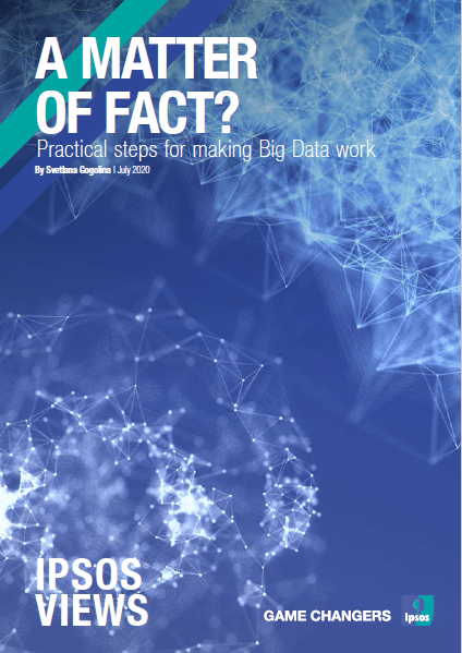 A matter of fact? Practical steps for making Big Data work | Ipsos