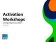 Activation Workshops: Driving Insights into Action