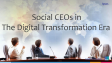 Social CEOs in The Digital Transformation Era