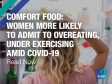Comfort food: Women more likely to admit to overeating, under exercising amid COVID-19