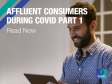 Affluent Consumers During Covid Part 1