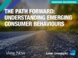 The Path Forward: Understanding Emerging Consumer Behaviours