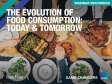 The Evolution of Food Consumption: Today & Tomorrow