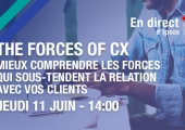 The forces of CX - un webinar Ipsos jeudi 11 juin à 14h
