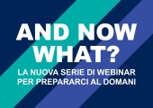 [WEBINAR] AND NOW WHAT? #3 - La nuova serie di webinar per prepararci al domani
